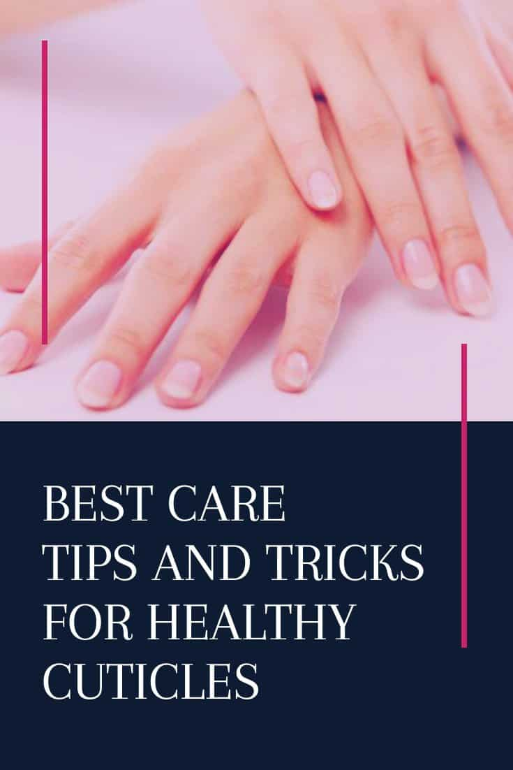 Best Care tips and tricks for healthy cuticles