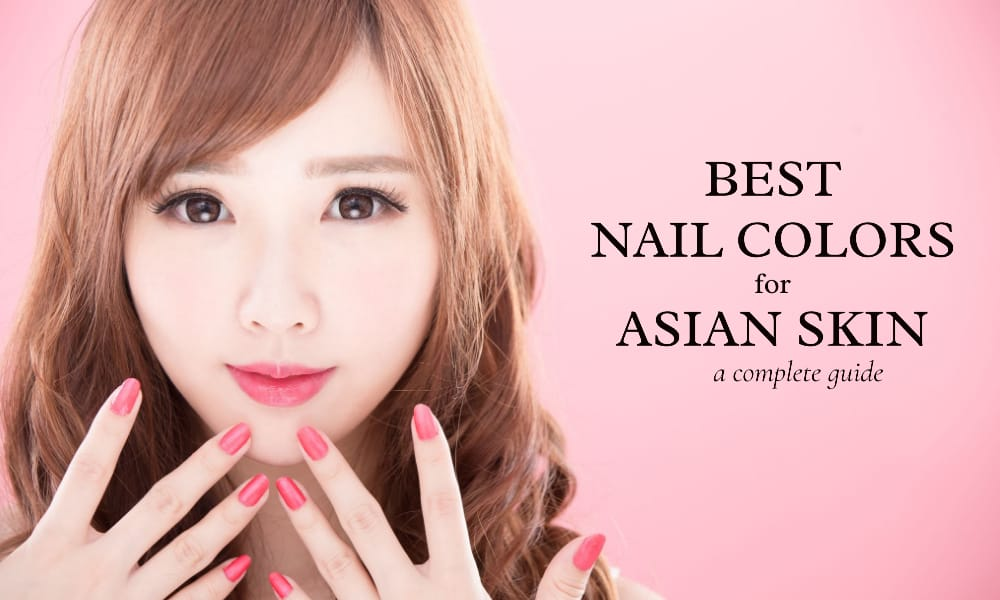 Best Nail Colors for Asian Skin Tone